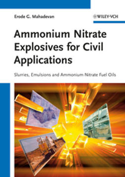 Mahadevan, Erode G. - Ammonium Nitrate Explosives for Civil Applications: Slurries, Emulsions and Ammonium Nitrate Fuel Oils, ebook