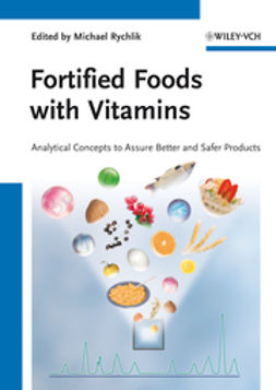 Rychlik, Michael - Fortified Foods with Vitamins: Analytical Concepts to Assure Better and Safer Products, ebook