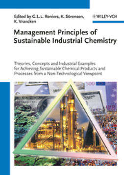 Reniers, Genserik L. L. - Management Principles of Sustainable Industrial Chemistry: Theories, Concepts and Indusstrial Examples for Achieving Sustainable Chemical Products and Processes from a Non-Technological Viewpoint, ebook