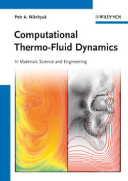 Nikrityuk, Petr A. - Computational Thermo-Fluid Dynamics: In Materials Science and Engineering, e-kirja