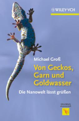 Gross, Michael - Von Geckos, Garn und Goldwasser: Die Nanowelt lsst gren, e-kirja