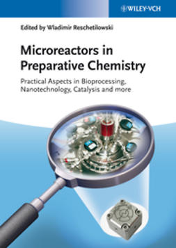 Reschetilowski, Wladimir - Microreactors in Preparative Chemistry: Practical Aspects in Bioprocessing, Nanotechnology, Catalysis and more, e-bok