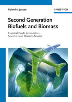 Jansen, Roland A. - Second Generation Biofuels and Biomass: Essential Guide for Investors, Scientists and Decision Makers, ebook