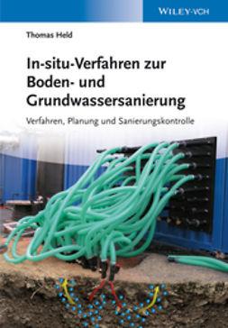 Held, Thomas - In-situ-Verfahren zur Boden- und Grundwassersanierung: Planung, Verfahren und Sanierungskontrolle, ebook
