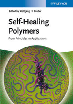 Binder, Wolfgang H. - Self-Healing Polymers: From Principles to Applications, ebook