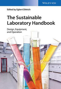 Dittrich, Egbert - The Sustainable Laboratory Handbook: Design, Equipment, Operation, ebook