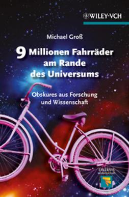Gross, Michael - 9 Millionen Fahrräder am Rande des Universums Obskures aus Forschung und Wissenschaft, e-kirja