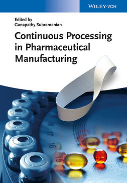 Subramanian, Ganapathy - Continuous Processing in Pharmaceutical Manufacturing, ebook