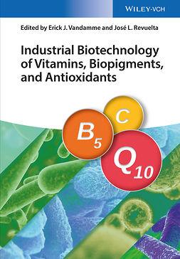 Revuelta, José Luis - Industrial Biotechnology of Vitamins, Biopigments, and Antioxidants, e-bok