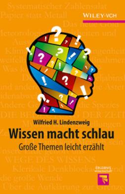 Lindenzweig, Wilfried H. - Wissen ist keine Gluckssache: Was wissen wir, und woher, ebook