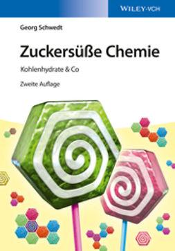 Schwedt, George - Zuckersüße Chemie: Kohlenhydrate & Co, ebook