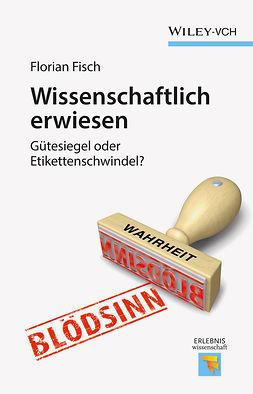 Fisch, Florian - Wissenschaftlich erwiesen: Gütesiegel oder Etikettenschwindel?, ebook