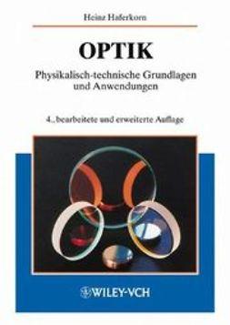 Haferkorn, Heinz - Optik: Physikalisch-technische Grundlagen und Anwendungen, ebook
