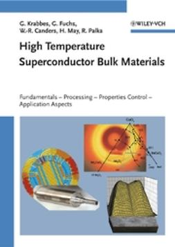 Canders, Wolf-Rüdiger - High Temperature Superconductor Bulk Materials: Fundamentals - Processing - Properties Control - Application Aspects, ebook