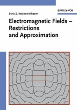 Katsenelenbaum, Boris Z. - Electromagnetic Fields: Restrictions and Approximation, e-bok