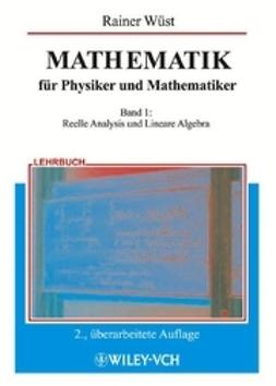 W?st, Rainer - MATHEMATIK: fr Physiker und Mathematiker Band 1: Reelle Analysis und Lineare Algebra, ebook
