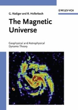 Hollerbach, Rainer - The Magnetic Universe: Geophysical and Astrophysical Dynamo Theory, ebook