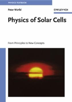 Würfel, Peter - Physics of Solar Cells: From Principles to New Concepts, e-kirja
