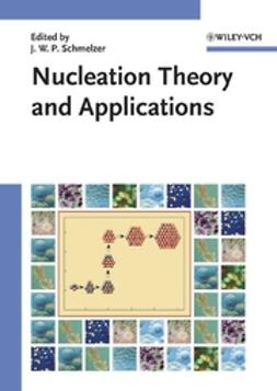 Schmelzer, Jürn W. P. - Nucleation Theory and Applications, ebook