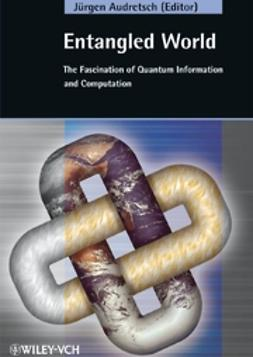 Audretsch, Jürgen - Entangled World: The Fascination of Quantum Information and Computation, ebook
