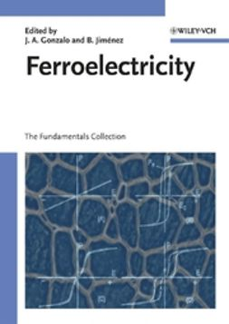 Gonzalo, Julio A. - Ferroelectricity: The Fundamentals Collection, ebook