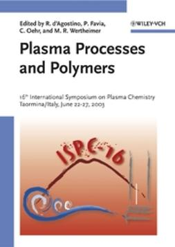 Favia, Pietro - Plasma Processes and Polymers: 16th International Symposium on Plasma Chemistry Taormina, Italy June 22-27, 2003, ebook