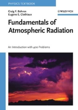 Bohren, Craig F. - Fundamentals of Atmospheric Radiation: An Introduction with 400 Problems, ebook