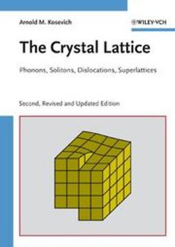 Kosevich, Arnold M. - The Crystal Lattice: Phonons, Solitons, Dislocations, Superlattices, ebook