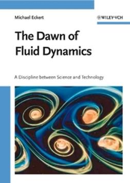 Eckert, Michael - The Dawn of Fluid Dynamics: A Discipline between Science and Technology, ebook