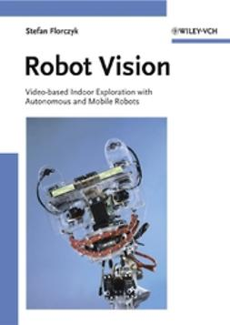Florczyk, Stefan - Robot Vision: Video-based Indoor Exploration with Autonomous and Mobile Robots, e-bok
