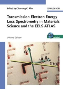Ahn, Channing C. - Transmission Electron Energy Loss Spectrometry in Materials Science and the EELS Atlas, ebook