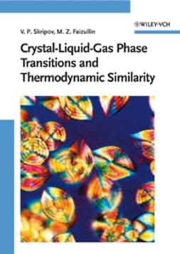 Faizullin, Mars Z. - Crystal-Liquid-Gas Phase Transitions and Thermodynamic Similarity, ebook