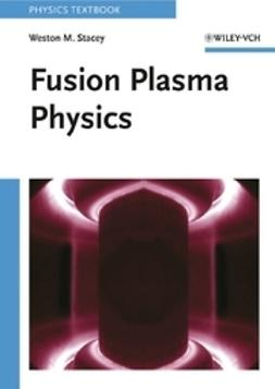 Stacey, Weston M. - Fusion Plasma Physics, ebook