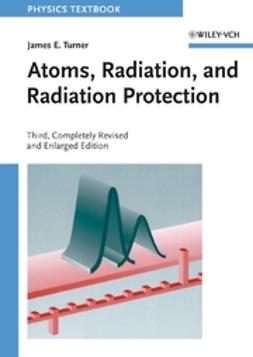 Turner, James E. - Atoms, Radiation, and Radiation Protection, ebook