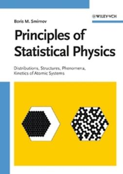 Smirnov, Boris M. - Principles of Statistical Physics: Distributions, Structures, Phenomena, Kinetics of Atomic Systems, ebook