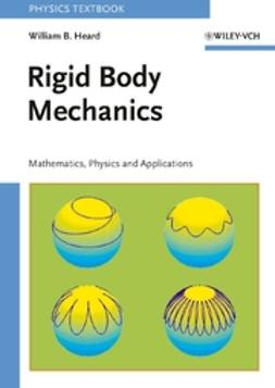 Heard, William B. - Rigid Body Mechanics: Mathematics, Physics and Applications, ebook