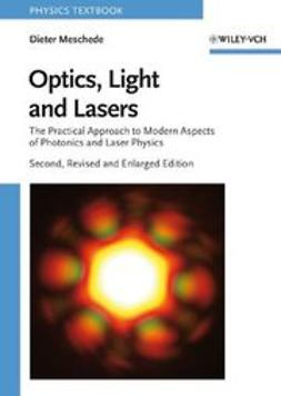 Meschede, Dieter - Optics, Light and Lasers: The Practical Approach to Modern Aspects of Photonics and Laser Physics, ebook