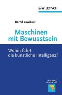 Vowinkel, Bernd - Maschinen mit Bewusstsein - Wohin führt die künstliche Intelligenz, ebook