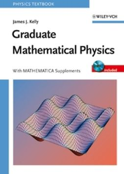 Kelly, James J. - Graduate Mathematical Physics, With MATHEMATICA Supplements, ebook