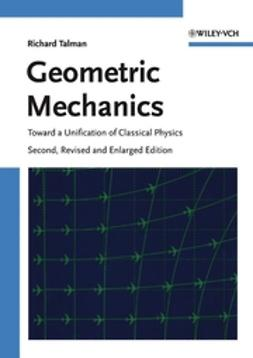 Talman, Richard - Geometric Mechanics: Toward a Unification of Classical Physics, ebook
