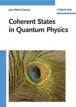 Gazeau, Jean-Pierre - Coherent States in Quantum Physics, e-kirja