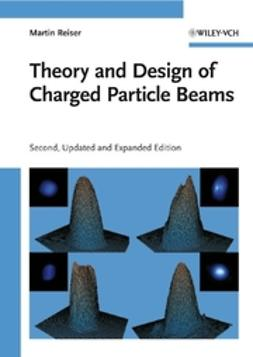 Reiser, Martin - Theory and Design of Charged Particle Beams, e-bok