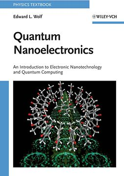 Wolf, Edward L. - Quantum Nanoelectronics: An Introduction to Electronic Nanotechnology and Quantum Computing, ebook