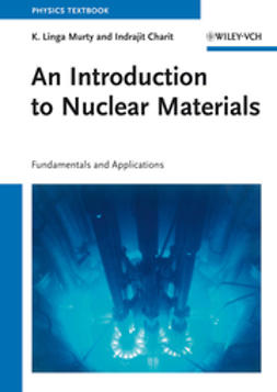 Murty, K. Linga - An Introduction to Nuclear Materials: Fundamentals and Applications, ebook