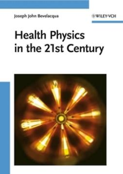 Bevelacqua, Joseph John - Health Physics in the 21st Century, ebook