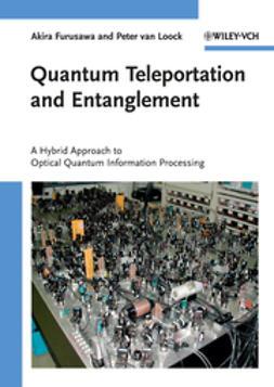 Furusawa, Akira - Quantum Teleportation and Entanglement: A Hybrid Approach to Optical Quantum Information Processing, e-kirja