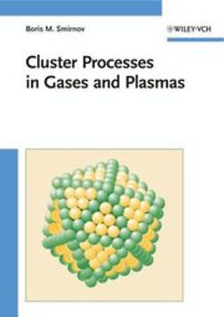 Smirnov, Boris M. - Cluster Processes in Gases and Plasmas, e-kirja