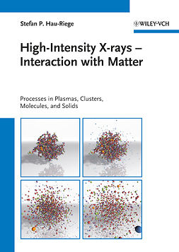 Hau-Riege, Stefan P. - High-Intensity X-rays - Interaction with Matter: Processes in Plasmas, Clusters, Molecules and Solids, ebook