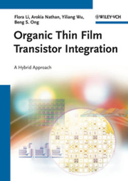 Li, Flora - Organic Thin Film Transistor Integration: A Hybrid Approach, ebook
