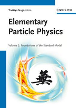 Nagashima, Yorikiyo - Elementary Particle Physics: Foundations of the Standard Model V2, ebook